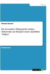 """Die besondere Filmsprache Andrej Tarkowskis am Beispiel seines Spielfilms """"Stalker"""""""