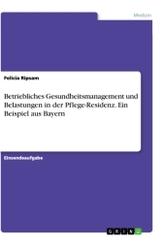 Betriebliches Gesundheitsmanagement und Belastungen in der Pflege-Residenz. Ein Beispiel aus Bayern