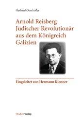 Arnold Reisberg. Jüdischer Revolutionär aus dem Königreich Galizien
