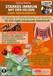STARKES IMMUN MIT DEN HELDEN, OHNE MEDIKAMENTE - die Magie der Küchenkräuter und Gewürze für eine starke und gesunde Abw