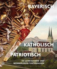 Bayerisch - Katholisch - Patriotisch
