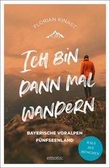 Ich bin dann mal wandern. Bayerische Voralpen und Fünfseenland