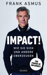 Impact. Wie Sie sich und andere überzeugen - The Power of Influence. Rhetorik und Körpersprache, Auftritt und Dramaturgi