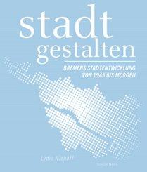 stadt gestalten - Bremens Stadtentwicklung von 1945 bis morgen