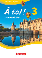 À toi ! - Realschule Bayern - Band 3 Grammatikheft - Bd.3
