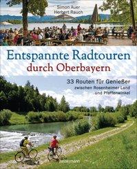Entspannte Radtouren durch Oberbayern. 33 Routen für Genießer zwischen Rosenheimer Land und Pfaffenwinkel, mit Karten zu