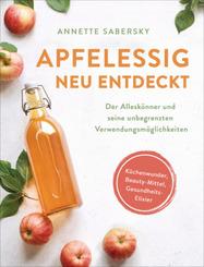 Apfelessig neu entdeckt - Der Alleskönner und seine unbegrenzten Verwendungsmöglichkeiten. Küchenwunder, Beauty-Mittel,