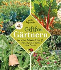 Giftfrei gärtnern. Die besten Methoden und Tipps für einen naturnahen Garten ohne Chemie. Natürliche Pflanzenschutzmitte