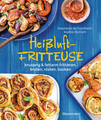 Heißluftfritteuse - knusprig & fettarm frittieren, braten, rösten, backen