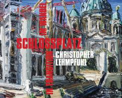 Christopher Lehmpfuhl. Schlossplatz im Wandel - in Transition