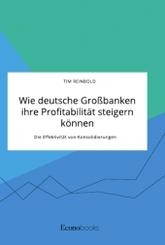 Wie deutsche Großbanken ihre Profitabilität steigern können. Die Effektivität von Konsolidierungen