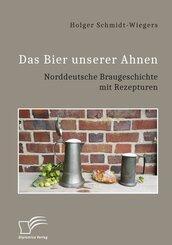 Das Bier unserer Ahnen. Norddeutsche Braugeschichte mit Rezepturen