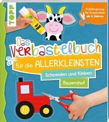 Das Verbastelbuch für die Allerkleinsten, Schneiden und Kleben - Bauernhof