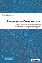 Regimes of Contention - Resistance and the Governmentality of Resources in Indigenous Philippines