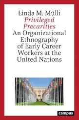 Privileged Precarities - An Organizational Ethnography of Early Career Workers at the United Nations
