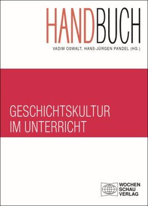 Handbuch Geschichtskultur im Unterricht; Bd 8