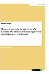 Markenstrategische Ansätze beim VW Konzern. Das Marktpositionierungsmodell von Volkswagen und Porsche