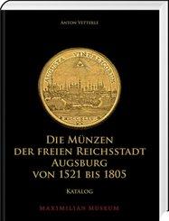 Die Münzen der Freien Reichsstadt Augsburg von 1521 bis 1805