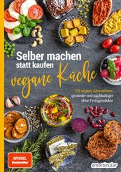 Selber machen statt kaufen - Vegane Küche