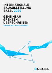 Internationale Bauausstellung Basel 2020: Gemeinsam Grenzen überschreiten