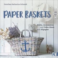 Paper Baskets. Körbe, Accessoires und Deko-Ideen aus Altpapier. Korbflechten mit detaillierten Anleitungen für nachhalti