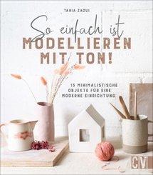 So einfach ist Modellieren mit Ton! 15 minimalistische Objekte für eine moderne Einrichtung. Individuelle Deko-Objekte a