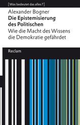 Die Epistemisierung des Politischen. Wie die Macht des Wissens die Demokratie gefährdet