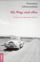 : Ausgewählte Werke von Annemarie Schwarzenbach / Alle Wege sind offen