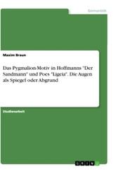 """Das Pygmalion-Motiv in Hoffmanns """"Der Sandmann"""" und Poes """"Ligeia"""". Die Augen als Spiegel oder Abgrund"""