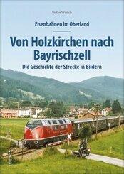 Eisenbahnen im Oberland: Von Holzkirchen nach Bayrischzell