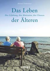 Das Leben der Älteren. Ihre Erfahrung, ihre Motivation, ihre Chancen.