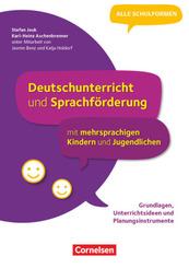 Deutschunterricht und Sprachförderung mit mehrsprachigen Kindern und Jugendlichen - Grundlagen, Unterrichtsideen und Pla