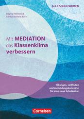 Mit Mediation das Klassenklima verbessern - Übungen, Leitfäden und Ausbildungskonzepte für eine neue Schulkultur