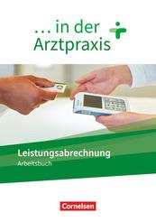 ... in der Arztpraxis - Neue Ausgabe Leistungsabrechnung in der Arztpraxis - Arbeitsbuch
