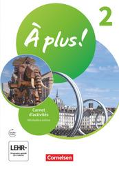 À plus ! Neubearbeitung - 1. und 2. Fremdsprache - Band 2 Carnet d'activités mit Audios und Videos online - Bd.2