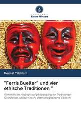 """""""Ferris Bueller"""" und vier ethische Traditionen """""""