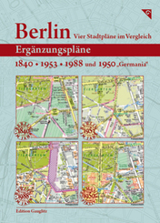 "Berlin, Vier Stadtpläne im Vergleich, Ergänzungspläne 1840, 1953, 1988, 1950""Germania"""