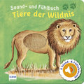 Sound- und Fühlbuch Tiere der Wildnis (mit 6 Sounds und Fühlelementen)