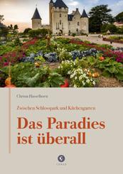 Zwischen Schlosspark und Küchengarten   DAS PARADIES IST ÜBERALL