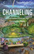 CHANNELING. Universalschlüssel zur Geistigen Welt