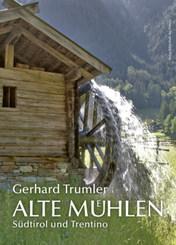 ALTE MÜHLEN - Südtirol und Trentino