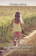 Karin, acht Jahre alt, spurlos verschwunden - Autobiografischer Roman