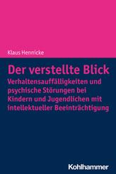 Der verstellte Blick: Verhaltensauffälligkeiten und psychische Störungen bei Kindern und Jugendlichen mit intellektuelle