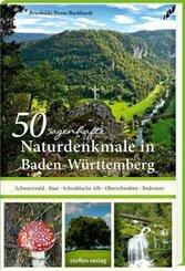 50 sagenhafte Naturdenkmale in Baden-Württemberg: Schwarzwald - Baar - Schwäbische Alb - Oberschwaben - Bodensee