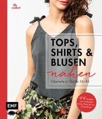 Tops, Shirts und Blusen nähen - Oberteile in Größe 34-46