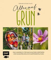 Alles auf Grün - Das Handbuch für nachhaltiges Gärtnern und klimafreundliche Gartengestaltung