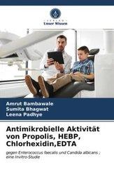 Antimikrobielle Aktivität von Propolis, HEBP, Chlorhexidin,EDTA
