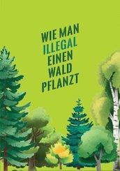Wie man illegal einen Wald pflanzt