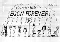 Nachster Halt: EGON FOREVER!