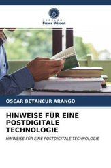 HINWEISE FÜR EINE POSTDIGITALE TECHNOLOGIE